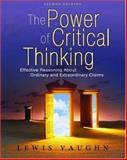 The Power of Critical Thinking : Effective Reasoning about Ordinary and Extraordinary Claims, Vaughn, Lewis, 0195320417