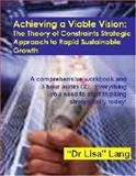 Achieving a Viable Vision : The Theory of Constraints Strategic Approach to Rapid Sustainable Growth, Lang, Lisa, 0977760413
