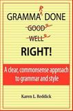 Grammar Done Right! : A clear, commonsense approach to grammar and Style, Reddick, Karen, 0978990412