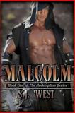 Malcolm (Book 1, the Redemption Series), S. J. West, 1495290417