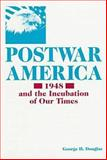 Postwar America : 1948 and the Incubation of Our Times, Douglas, George H., 1575240416