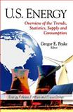 U. S. Energy : Overview of the Trends, Statistics, Supply and Consumption, Peake, Gregor E., 1608760413