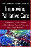 The Common Sense Guide to Improving Palliative Care, Lynn, Joanne and Chaudhry, Ekta, 0195310411