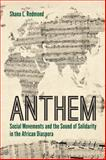 Anthem : Social Movements and the Sound of Solidarity in the African Diaspora, Redmond, Shana L., 081477041X
