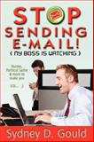 Stop Sending e-Mail, My Boss Is Watching, Gould, Sydney D., 0979800412