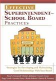 Effective Superintendent-School Board Practices : Strategies for Developing and Maintaining Good Relationships with Your Board, Garcy, Lorraine M. and Gross, Gwen E., 1412940419