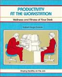 Productivity at the Workstation : Wellness and Fitness at Your Desk, Dvorak, Robert R., 1560520418