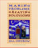 Making Problems, Creating Solutions : Challenging Young Mathematician, Ostrow, Jill, 1571100415