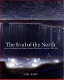 Soul of the North : A Social, Architectural and Cultural History of the Nordic Countries, 1700-1940, Kent, Neil, 1861890419