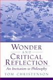 Wonder and Critical Reflection : An Invitation to Philosophy, Christenson, Tom D., 0130400416