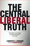 The Central Liberal Truth, Lawrence E. Harrison, 0195300416