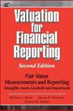 Valuation for Financial Reporting : Fair Value Measurements and Reporting, Intangible Assets, Goodwill and Impairment, Mard, Michael J. and Hitchner, James R., 0471680419