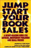 Jump Start Your Book Sales, Marilyn Ross and Tom Ross, 0918880416