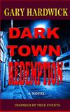 Dark Town Redemption : A Novel, Hardwick, Gary, 0972480412