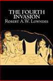 The Fourth Invasion, Robert A. W. Lowndes, 146380041X