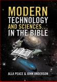Modern Technology and Sciences... in the Bible, Alla Peace and John Anderson, 1479740411