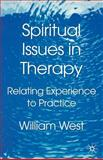 Spiritual Issues in Therapy : Relating Experience to Practice, West, William, 0333990412