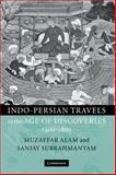 Indo-Persian Travels in the Age of Discoveries, 1400-1800, Alam, Muzaffar and Subrahmanyam, Sanjay, 0521780411