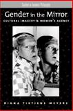 Gender in the Mirror : Cultural Imagery and Women's Agency, Meyers, Diana Tietjens, 0195140419