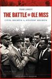 The Battle of Ole Miss : Civil Rights V. States' Rights, Lambert, Frank, 019538041X