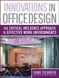 Innovations in Office Design : The Critical Influence Approach to Effective Work Environments, Stegmeier, Diane, 0471730416