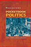 Pocketbook Politics : Economic Citizenship in Twentieth-Century America, Jacobs, Meg, 0691130418