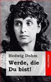 Werde, Die du Bist!, Hedwig Dohm, 1482380412