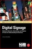 Digital Signage : Software, Networks, Advertising, and Displays - A Primer for Understanding the Business, Schaeffler, Jimmy, 0240810414