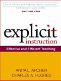 Explicit Instruction : Effective and Efficient Teaching, Archer, Anita L. and Hughes, Charles A., 1609180410