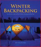 Winter Backpacking : Your Guide to Safe and Warm Winter Camping and Day Trips, Shillington, Ben, 1896980414