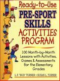 Ready-to-Use Pre-Sport Skills Activities Program : 100 Month-by-Month Lessons with Activities, Games and Assessments for the Elementary Grades, Turner, L. F. and Turner, Susan Lilliman, 0130600415