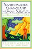Environmental Change and Human Survival : Some Dimensions of Human Ecology, Molnar, Iva M. and Molnar, Stephen, 0131760416