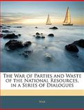 The War of Parties and Waste of the National Resources, in a Series of Dialogues, War, 1143850416