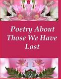 Poetry about Those We Have Lost, Ligia Wahya Isdzanii and Debra Lalli, 1495920410