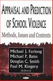 Appraisal and Prediction of School Violence : Methods, Issues, and Contents, Furlong, Michael J. and Bates, Michael P., 1594540411