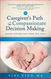 The Caregiver's Guide to Decision Making, Viki Kind, 1608320413