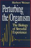 Perturbing the Organism : The Biology of Stressful Experience, Weiner, Herbert, 0226890414