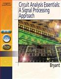 Circuit Analysis Essentials : A Signal Processing Approach, Bryant, James S., 1401850413