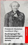 Zuchtspiegel Für Eroberungskrieger, Advokaten und Aerzte, Friedrich Laukhard, 1483960412