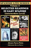 Selected Readings in Easy Spanish Vol 3, Alvaro Parra Pinto, 1484880412