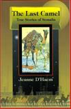 The Last Camel : Stories about Somalia, D'Haem, Jeanne, 1569020418