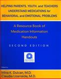 Helping Parents, Youth, and Teachers Understand Medications for Behavioral and Emotional Problems : A Resource Book of Medication Information Handouts, Mina K. Dulcan, Claudia Lizarralde, 1585620416