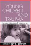Young Children and Trauma : Intervention and Treatment, , 1593850417