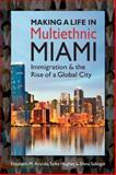 Making a Life in Multiethnic Miami : Immigration and the Rise of a Global City, Aranda, Elizabeth M. and Hughes, Sallie, 1626370419