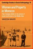 Women and Property in Morocco : Their Changing Relation to the Process of Social Stratification in the Middle Atlas, Maher, Vanessa, 0521040418