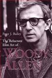 The Reluctant Film Art of Woody Allen, Bailey, Peter J., 081319041X