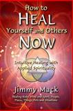 How to Heal Yourself and Others Now, Jimmy Mack, 1494390418