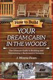 How to Build Your Dream Cabin in the Woods, J. Wayne Fears, 1616080418