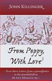 From Poppy, with Love 3 : Even More Letters from a Grandfather to the Grandchildren He Isn't Allowed to See, Killinger, John, 1887730419