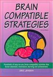 Brain-Compatible Strategies : Hundreds of Easy-to-Use, Brain-Compatible Activities That Boost Attention, Motivation, Learning and Achievement, Jensen, Eric, 1890460419